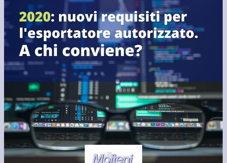 Esportatore autorizzato: nuovi requisiti per il 2020.